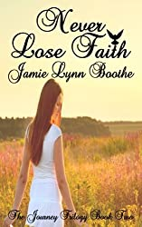 Never Lose Faith (The Journey Trilogy) (Volume 2)