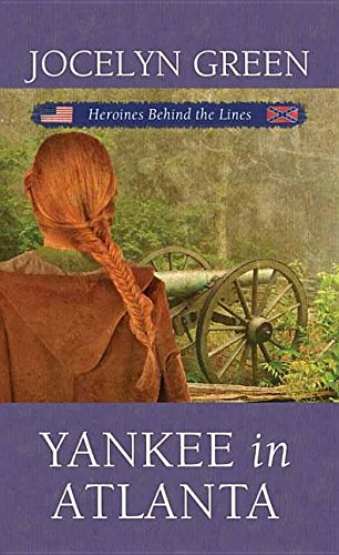Read Online Yankee in Atlanta: Heroines Behind the Lines (Civil War) PDF