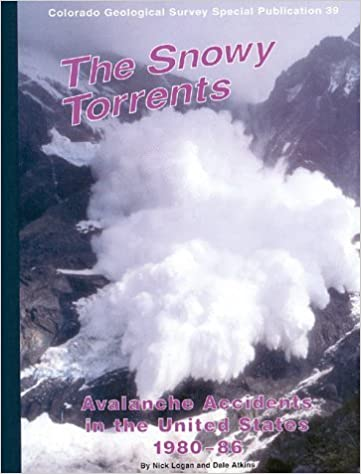 Télécharger des livres en allemand The Snowy Torrents: Avalanche Accidents in the United States 1980-86, Special Series 39 (Colorado Geological Survey special publication) by Nick Logan (1996-09-01) in French PDF B01FIZIGXE