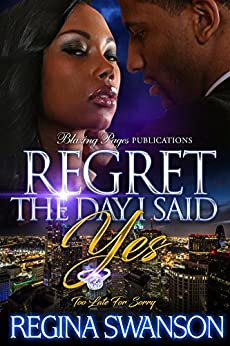 Regret the Day I Said Yes: Too Late For Sorry by [Swanson, Regina]