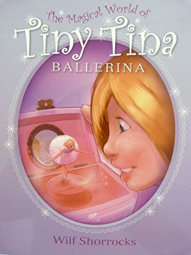 TINY TINA BALLERINA: A magical story about a tiny ballerina who lives in a jewelry box