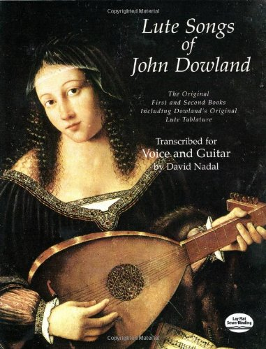 Lute Songs of John Dowland: Transcribed for Voice and Guitar by David Nadal