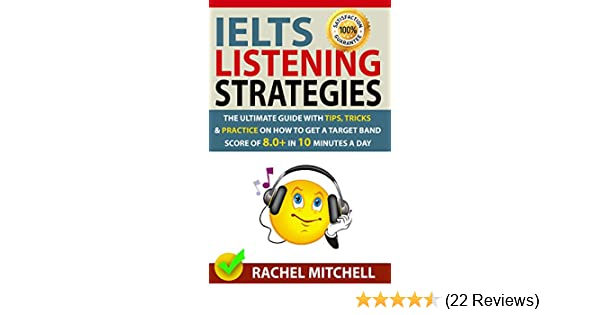 IELTS Listening Strategies: The Ultimate Guide with Tips, Tricks and  Practice on How to Get a Target Band Score of 8 0+ in 10 Minutes a Day