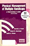 Physical Management of Multiple Handicaps : A Professional's Guide, Fraser, Beverly A. and Hensinger, Robert N., 1557660476