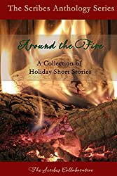 Around the Fire: A Collection of Holiday Short Stories (The Scribes Anthology Series Book 1)