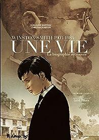 Une vie, tome 1 : Winston Smith (1903-1984) La biographie retrouvée par Guillaume Martinez