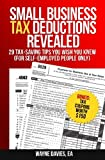 Small Business Tax Deductions Revealed: 29 Tax-Saving Tips You Wish You Knew (Small Business Tax Tips) (Volume 1)