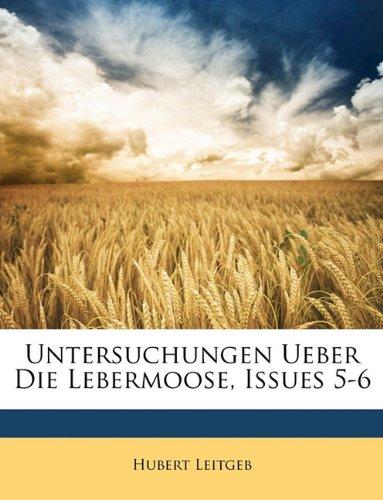 Untersuchungen Ueber Die Lebermoose, Issues 5-6 (German Edition) ebook