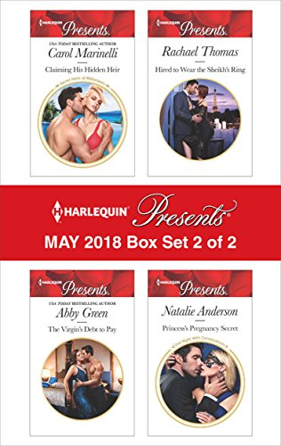Harlequin Presents May 2018 - Box Set 2 of 2: Claiming His Hidden Heir\The Virgin's Debt to Pay\Hired to Wear the Sheikh's Ring\Princess's Pregnancy Secret