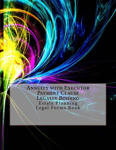 Annuity with Executor Payment Clause - Legally Binding: Estate Planning Legal Forms Book Julien Coallier