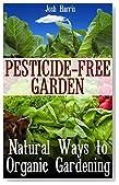 Pesticide-Free Garden: Natural Ways to Organic Gardening: (Gardening for Beginners, Organic Gardening)