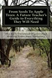 From Seeds To Apple Trees: A Future Teacher's Guide to Everything They Will Need