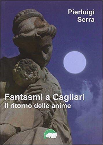 Amazonit Fantasmi A Cagliari Il Ritorno Delle Anime Pierluigi