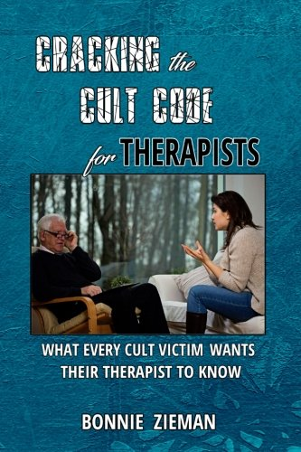 Cracking the Cult Code for Therapists: What Every Cult Victim Wants Their Therapist to Know