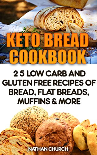 Keto Bread Cookbook: 25 Low Carb And Gluten Free Recipes Of Bread, Flat Breads, Muffins & More by Nathan  Church