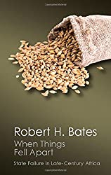 When Things Fell Apart: State Failure in Late-Century Africa (Canto Classics) by Robert H. Bates (2015-09-29)