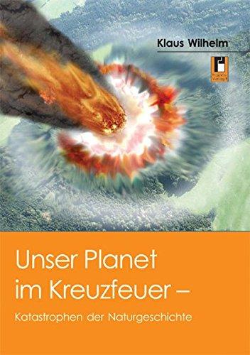 Unser Planet im Kreuzfeuer: Katastrophen der Naturgeschichte