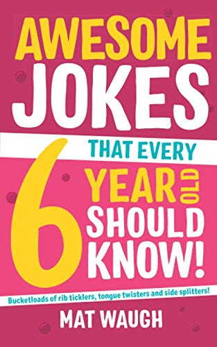 Awesome Jokes That Every 6 Year Old Should Know!: Bucketloads of rib ticklers, tongue twisters and side -