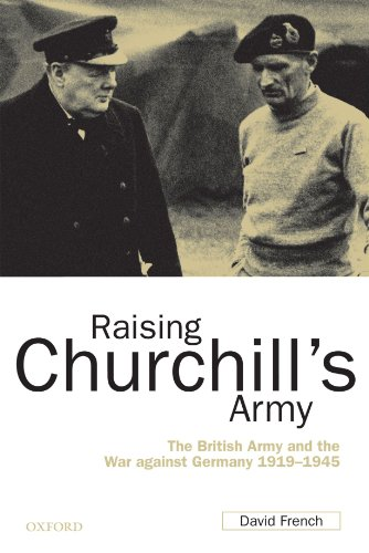 Raising Churchill's Army: The British Army and the War against Germany 1919-1945 ()