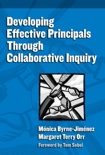 Developing Effective Principals Through Collaborative Inquiry (Critical Issues in Educational Leadership Series)