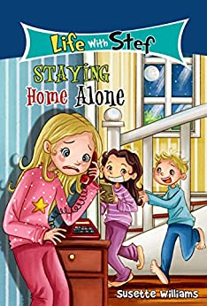 Book 2: Staying Home Alone (Life With Stef) by [Williams, Susette]