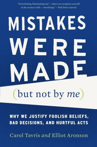 mistakes-were-made-but-not-by-me-why-we-justify-foolish-beliefs-bad-decisions-and-hurtful-acts