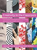 Creativity in the Classroom : Case Studies in Using the Arts in Teaching and Learning in Higher Education, , 1841505161