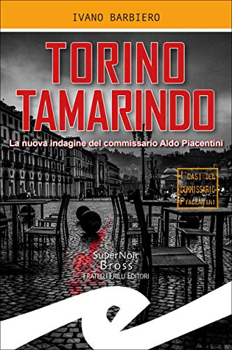 Torino tamarindo: La nuova indagine del commissario Aldo Piacentini (Italian Edition)