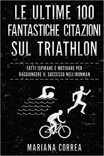 Amazon It Le Ultime 100 Fantastiche Citazioni Sul Triathlon