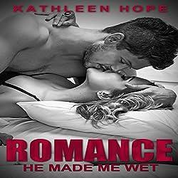 Romance: He Made Me Wet