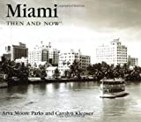 Miami Then and Now, Carolyn Klepser and Arva Moore Parks, 1571458522