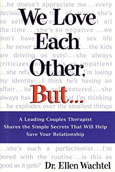 We Love Each Other, But .: A Leading Couples Therapist Shares the Simple Secrets That Will Help Save Your Relationship by [Wachtel, Ellen]