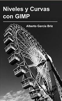 Niveles y Curvas con GIMP (Spanish Edition) by [Briz, Alberto García]