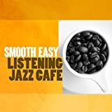 Smooth Easy Listening Jazz Cafe