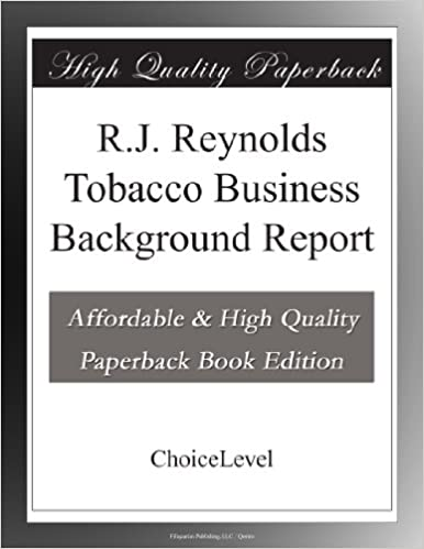 RJ Reynolds Tobacco Business Background Report Choicelevel Books