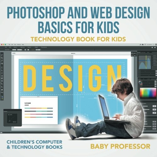 Photoshop and Web Design Basics for Kids - Technology Book for Kids | Children's Computers & Technology (Website Design Layout)