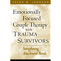 Emotionally Focused Couple Therapy with Trauma Survivors: Strengthening Attachment Bonds (The Guilford Family Therapy…