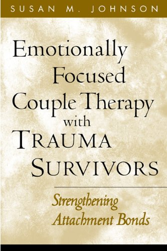 Emotionally Focused Couple Therapy with Trauma Survivors: Strengthening Attachment Bonds (The Guilford Family Therapy Series) Pdf