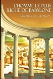 l homme le plus riche de babylone the richest man in babylon french edition by george s clason mar 16 2012