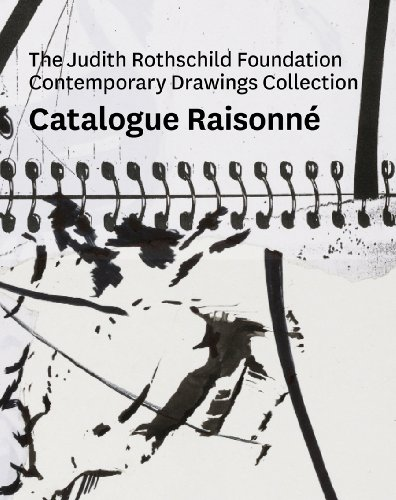 Collection Rothschild - The Judith Rothschild Foundation Contemporary Drawings Collection: Catalogue Raisonné