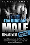 Male Enhancement: The Ultimate Male Enhancement Guide. Natural Enlargement for Men. Proven Exercises, Techniques, and Tips for Natural Growth