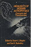 Highlights of Modern Astrophysics : Concepts and Controversies, , 0471824216
