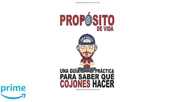 Propósito de vida: Una guía práctica para saber qué cojones hacer (Spanish Edition): Pau Ninja: 9781717704443: Amazon.com: Books