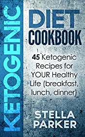 KETOGENIC DIET COOKBOOK: 45 Ketogenic Recipes for YOUR Healthy Life (breakfast, lunch, dinner)