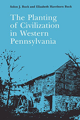 County Pennsylvania Pittsburgh - The Planting of Civilization in Western Pennsylvania (The Library of Western Pennsylvania History)