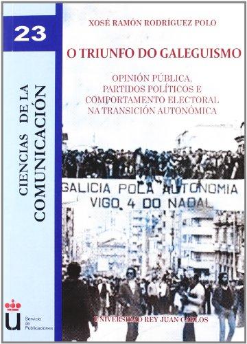 Descargar Libro O Triunfo Do Galeguismo: Opinión Pública, Partidos Políticos E Comportamento Electoral Na Transición Autonómica Xosé Ramón Rodríguez Polo