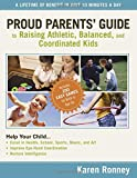 Proud Parents' Guide to Raising Athletic, Balanced, and Coordinated Kids, Karen Ronney, 0785228225