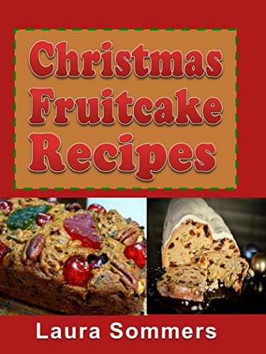 Christmas Fruitcake Recipes: Holiday Fruit Cake Cookbook (Christmas Cookbook 8) ()