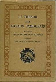 Le trésor des loyaux samouraïs. histoire des quarante sept ro-ninns d'après les anciens textes du Japon. par George Soulié de Morant