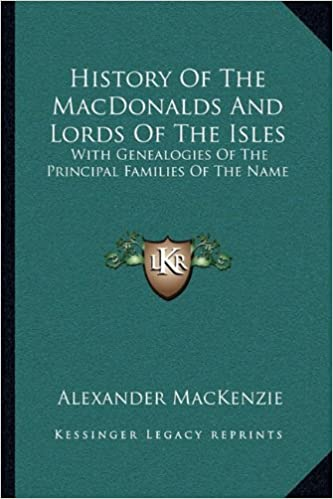 Book History Of The MacDonalds And Lords Of The Isles: With Genealogies Of The Principal Families Of The Name